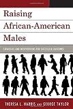 Raising African-American Males, Theresa L. Harris, George Taylor, 1607092999