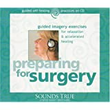 Preparing for Surgery: Guided Imagery Exercises for Relaxation and Accelerated Healing