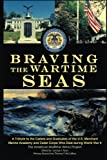img - for Braving the Wartime Seas: A Tribute to the Cadets and Graduates of the U.S. Merchant Marine Academy and Cadet Corps Who Died during World War II book / textbook / text book