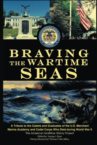Maritime Academy - Braving the Wartime Seas: A Tribute to the Cadets and Graduates of the U.S. Merchant Marine Academy and Cadet Corps Who Died during World War II