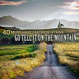 40 Must-Have Favorite Hymns: Go Tell It On The Mountain Album Cover