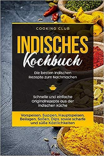 Indisches Kochbuch: Die besten indischen Rezepte zum Nachmachen ...