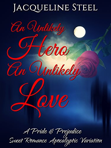 An Unlikely Hero, An Unlikely Love: A Pride & Prejudice Sweet Romance Apocalyptic Variation (Death Comes To Netherfield Trilogy Book 1) (English Edition)