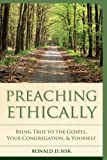 Preaching Ethically : Being True to the Gospel, the Congregation, and Yourself, Sisk, Ronald D., 156699361X