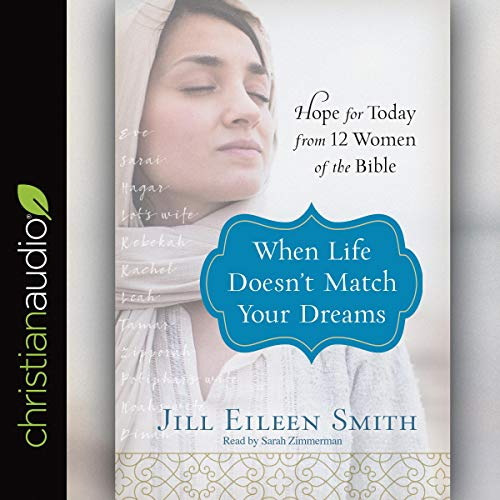Pdf Bibles When Life Doesn't Match Your Dreams: Hope for Today from 12 Women of the Bible
