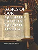 img - for Basics of Our Messianic Faith In Messiah Yeshua: Discipleship Primer book / textbook / text book