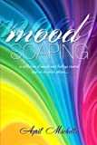 Moodscaping: A thoughtful collection of moods and feelings created and set in poetic phrase