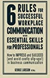 6 Rules for Successful Workplace Communication, George Larsson, 148197209X