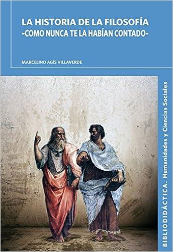 La historia de la Filosofía: como nunca te la habían contado Bibliodidáctica: Amazon.es: Marcelino Agís Villaverde: Libros