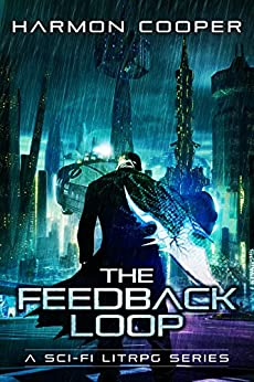 The Feedback Loop: (Book One) (Sci-Fi LitRPG Series) by [Cooper, Harmon]