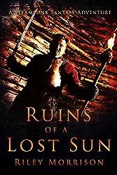 Ruins of a Lost Sun: A Steampunk Fantasy Adventure (A Lost Sun Adventure Book 1)