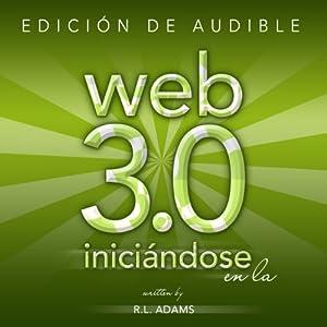 Iniciándose en la Web 3.0: Estrategias de Mercadeo en Línea para el Lanzamiento y Promoción de Cualquier Negocio en la Web (Marketing en Línea) (Spanish Edition) Audiobook