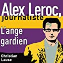 L'ange gardien [The Guardian Angel]: Alex Leroc, journaliste Hörbuch von Christian Lause Gesprochen von: Christian Renaud