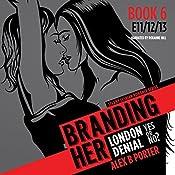 Branding Her 6, Episode 11, 12 & 13: Denial, London & Yes or No? (BRANDING HER : Steamy Lesbian Romance Series) | Alex B Porter