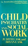 Child Psychiatry and Social Work, J. Lask and B. Lask, 0422770906