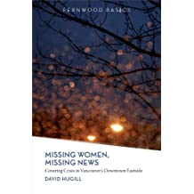 Missing Women, Missing News: Covering Crisis in Vancouver's Downtown Eastside
