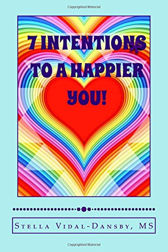7 Intentions to a Happier YOU!: Simple and efficient tools of self actualization and inner discovery. by Stella Vidal