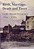 img - for Birth, Marriage, Death and Taxes: Lyme Regis Censuses 1695-1703 (Dorset Record Society) book / textbook / text book