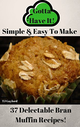 (Gotta Have It Simple & Easy To Make 37 Delectable Bran Muffin Recipes!)