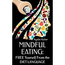 Mindful Eating: Free Yourself From The Diet Language