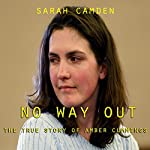 No Way Out: The True Story of Amber Cummings   Sarah Camden