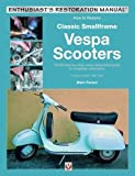 How to Restore Classic Smallframe Vespa Scooters: V-range models 1963 - 1986 (Enthusiast's Restoration Manual)