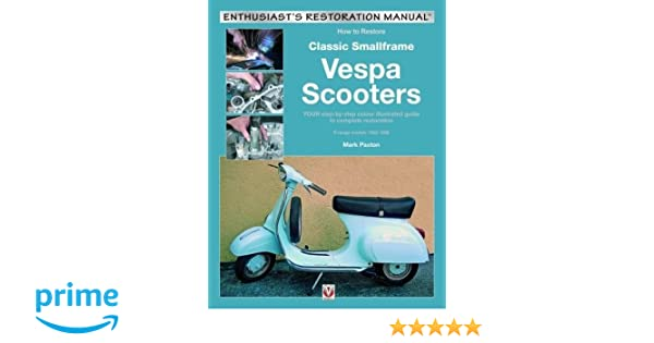 How to restore classic smallframe vespa scooters v range models how to restore classic smallframe vespa scooters v range models 1963 1986 enthusiasts restoration manual mark paxton 0636847044374 amazon fandeluxe Choice Image