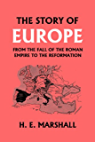 The Story of Europe from the Fall of the Roman Empire to the Reformation (Yesterday's Classics)
