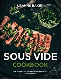 Sous Vide Cookbook: The Effortless Technique for Perfectly Cooked Meals
