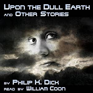 Upon the Dull Earth and Other Stories Audiobook