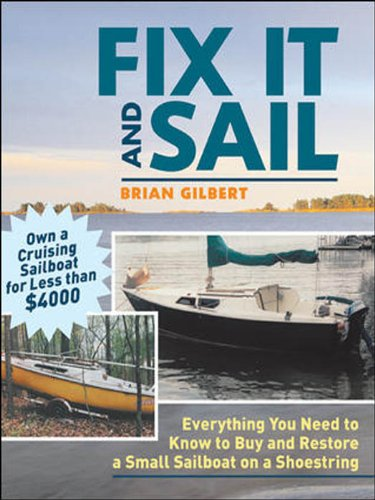 Fix It and Sail: Everything You Need to Know to Buy and Retore a Small Sailboat on a Shoestring by [Gilbert, Brian]