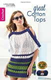 img - for Great Cotton Tops | Crochet | Leisure Arts (75610) book / textbook / text book