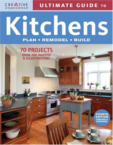 Download Ultimate Guide to Kitchens: Plan, Remodel, Build (Ultimate Guide To. (Creative Homeowner)) PDF