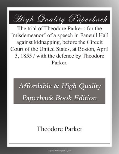 The trial of Theodore Parker : for the