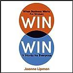 Win Win: When Business Works for Women, It Works for Everyone | Joanne Lipman