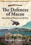 The Defences of Macau : Forts, Ships, and Weapons over 450 Years, Garrett, Richard J., 9622099939
