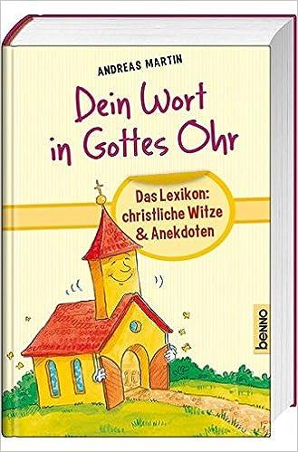 Dein Wort in Gottes Ohr: Das Lexikon: Christliche Witze & Anekdoten