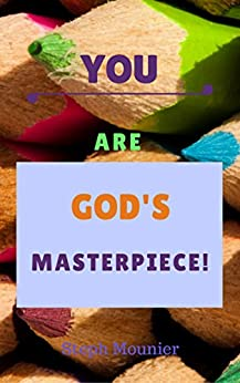 You are God's Masterpiece!: A Christian's guide to improving self confidence by [Mounier, Steph]