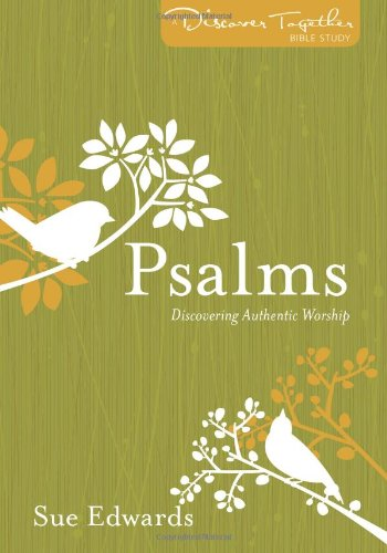 Psalms: Discovering Authentic Worship (Discover Together Bible Study Series)