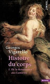 Histoire du corps, tome 1 : De la Renaissance aux Lumières par Georges Vigarello