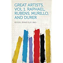 Great Artists, Vol 1. Raphael, Rubens, Murillo, and Durer