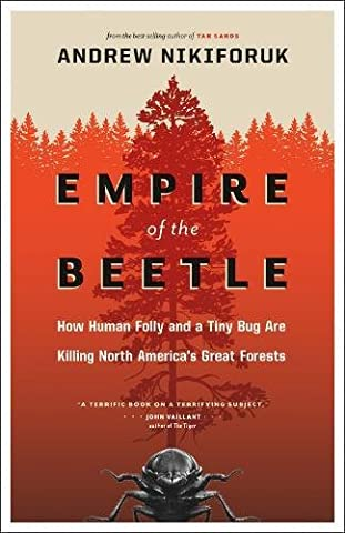Empire of the Beetle: How Human Folly and a Tiny Bug Are Killing North America's Great Forests (David Suzuki Foundation (Book The Killing Tree)