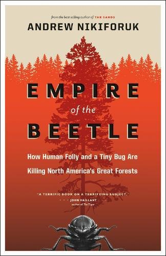 Download Empire of the Beetle: How Human Folly and a Tiny Bug Are Killing North America's Great Forests (David Suzuki Foundation Series) ebook