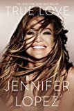 img - for True Love by Jennifer Lopez (2015-11-03) book / textbook / text book
