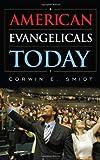 American Evangelicals Today, Corwin E. Smidt, 1442217294