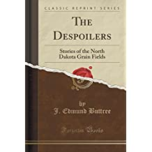 The Despoilers: Stories of the North Dakota Grain Fields (Classic Reprint)