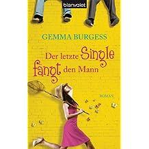 Der letzte Single fängt den Mann: Roman (German Edition)
