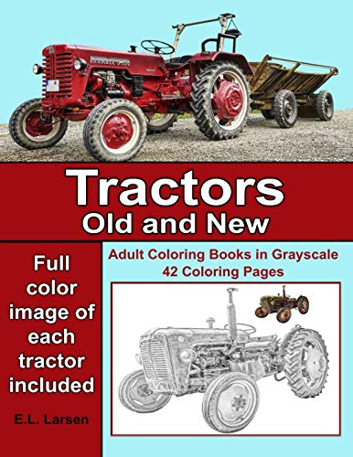 Adult Coloring Books: Tractors Old and New: 42 grayscale coloring pages with color image of new tractors and old tractors