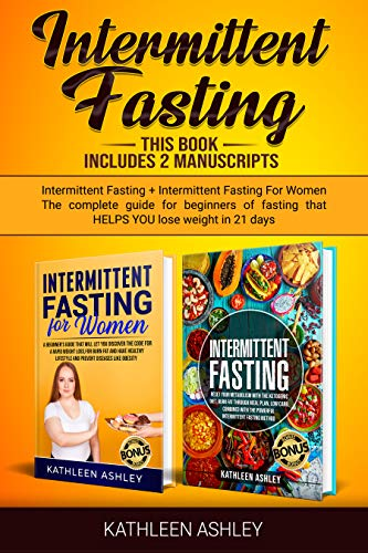 Intermittent Fasting: This Book Includes 2 Manuscripts Intermittent Fasting + Intermittent Fasting For Women The Complete Guide For Beginners of Fasting that HELPS YOU Lose Weight in 21 Days by Kathleen Ashley