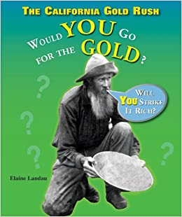 The California Gold Rush: Would You Go for the Gold? (What ...